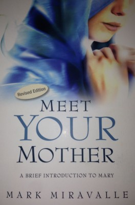 """Meet Your Mother"":  A Brief Introduction to Mary by Dr. Mark Miravalle (Book Review)"