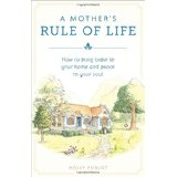 Holly Pierlot:  A Mother's Rule of Life – Bringing Order to Your Home and Peace to Your Soul
