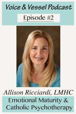 VV# 2: Emotional Maturity & Benefits of Catholic Psychotherapy – Allison Ricciardi, LMHC