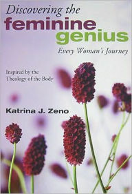Discovering the Feminine Genius: Every Woman's Journey (Theology of the Body)