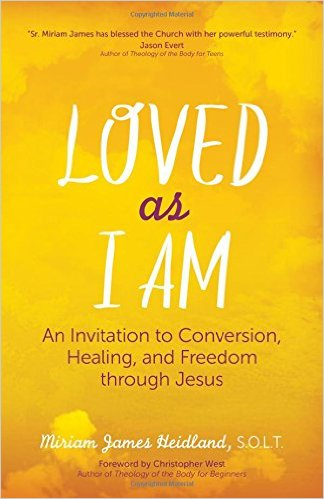 Loved As I Am: An Invitation to Conversion, Healing, and Freedom through Jesus – Sr. Miriam James Heidland