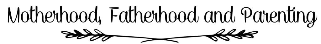 Motherhood,Fatherhood&Parenting