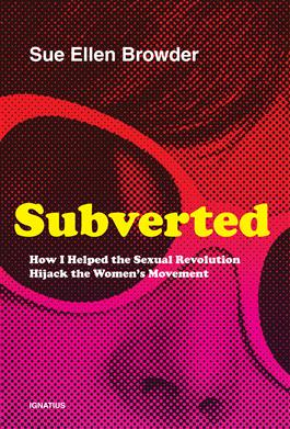 Subverted – How I Helped the Sexual Revolution Hijack the Women's Movement – with Sue Ellen Browder