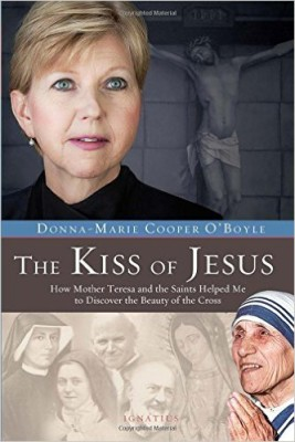 The Kiss of Jesus: How Mother Teresa & The Saints Helped Me to Discover The Beauty of the Cross